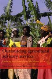 Outsourcing Agricultural Advisory Services: Enhancing Rural Innovation in Sub-Saharan Africa - Heemskirk, Willem / Nederlof, Suzanne / Wennink, Bertus