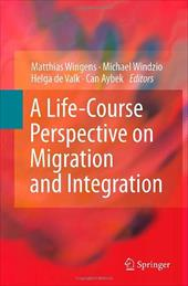 A Life-Course Perspective on Migration and Integration - Wingens, Matthias / Windzio, Michael / De Valk, Helga