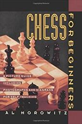 Chess for Beginners: A Picture Guide - Horowitz, Al