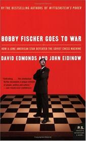Bobby Fischer Goes to War: How a Lone American Star Defeated the Soviet Chess Machine - Edmonds, David / Eidinow, John