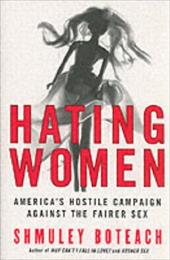 Hating Women: America's Hostile Campaign Against the Fairer Sex - Boteach, Shmuley