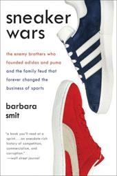 Sneaker Wars: The Enemy Brothers Who Founded Adidas and Puma and the Family Feud That Forever Changed the Business of Sports - Smit, Barbara