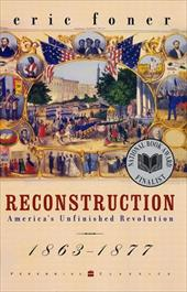 Reconstruction: America's Unfinished Revolution, 1863-1877 - Foner, Eric / Commager, Henry Steele / Morris, Richard B.