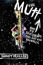 The Mutt: How to Skateboard and Not Kill Yourself - Mullen, Rodney / Mortimer, Sean