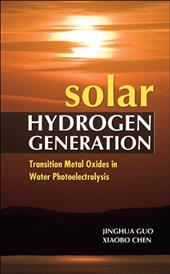 Solar Hydrogen Generation: Transition Metal Oxides in Water Photoelectrolysis - Guo Jinghua / Guo, Jinghua / Chen, Xiaobo