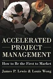 Accelerated Project Management: How to Be the First to Market - Lewis, James P. / Wong, Louis
