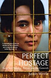 Perfect Hostage: Aung San Suu Kyi, Burma and the Generals - Wintle, Justin