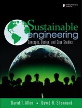 Sustainable Engineering: Concepts, Design and Case Studies - Allen, David T. / Shonnard, David R.
