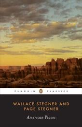 American Places - Stegner, Wallace Earle / Stegner, Page