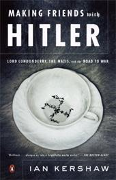 Making Friends with Hitler: Lord Londonderry, the Nazis, and the Road to War II - Kershaw, Ian