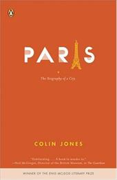 Paris: The Biography of a City - Jones, Colin