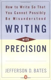 Writing with Precision: How to Write So That You Cannot Possibly Be Misunderstood - Bates, Jefferson D.