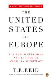 The United States of Europe: The New Superpower and the End of American Supremacy - Reid, T. R.