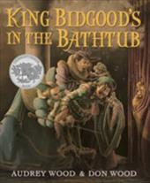 King Bidgood's in the Bathtub - Wood, Audrey / Wood, Don