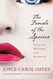 The Female of the Species: Tales of Mystery and Suspense - Oates, Joyce Carol