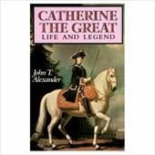 Catherine the Great: Life and Legend - Alexander, John T.