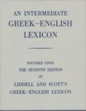 An Intermediate Greek-English Lexicon: Founded Upon the 7th Ed. of Liddell and Scott's Greek-English Lexicon. 1889. - Liddell, Henry George / Scott, Robert / Liddell, H. G.