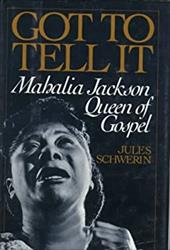 Got to Tell It: Mahalia Jackson, Queen of Gospel - Schwerin, Jules
