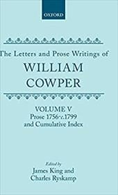 The Letters and Prose Writings of William Cowper: Volume 5: Prose 1756-1798 and Cumulative Index - Cowper, William / King, James / Ryskamp, Charles