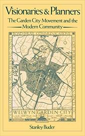 Visionaries and Planners: The Garden City Movement and the Modern Community - Buder, Stanley