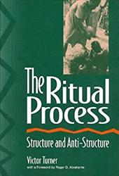 The Ritual Process: Structure and Anti-Structure - Turner, Victor Witter / Harris, Alfred / Abrahams, Roger D.