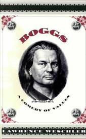 Boggs: A Comedy of Values - Weschler, Lawrence