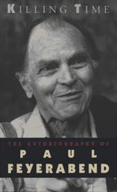 Killing Time: The Autobiography of Paul Feyerabend - Feyerabend, Paul