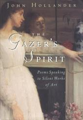 The Gazer's Spirit: Poems Speaking to Silent Works of Art - Hollander, John