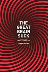 The Great Brain Suck: And Other American Epiphanies - Halton, Eugene