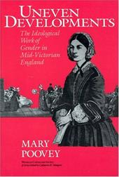 Uneven Developments: The Ideological Work of Gender in Mid-Victorian England - Poovey, Mary / Stimpson, Catharine R.