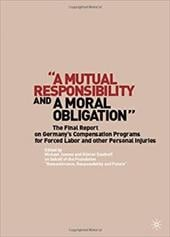 A Mutual Responsibility and a Moral Obligation: The Final Report on Germany's Compensation Programs for Forced Labor and Other Per - Jansen, Michael / Saathoff, Gunter