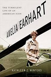 Amelia Earhart: The Turbulent Life of an American Icon - Winters, Kathleen C.