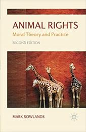 Animal Rights: Moral Theory and Practice - Rowlands, Mark