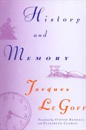 History and Memory - Le Goff, Jacques / Randall, Steven / Claman, Elizabeth
