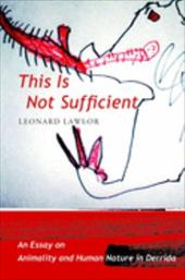 This Is Not Sufficient: An Essay on Animality and Human Nature in Derrida - Lawlor, Leonard
