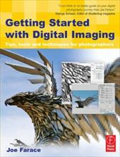 Getting Started with Digital Imaging: Tips, Tools and Techniques for Photographers - Farace, Joe