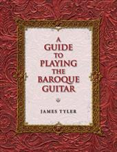 A Guide to Playing the Baroque Guitar - Tyler, James
