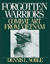 Forgotten Warriors: Combat Art from Vietnam - Noble, Dennis L.