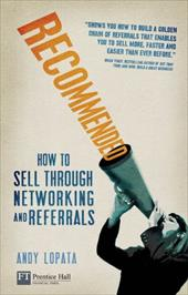 Recommended: How to Sell Through Networking and Referrals - Lopata, Andy