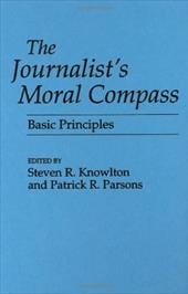 The Journalist's Moral Compass: Basic Principles - Knowlton, Steven R. / Parsons, Patrick R.