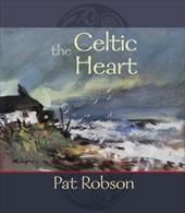 The Celtic Heart - An Anthology of Prayers and Poems in the Celtic Tradition - Robson, Pat