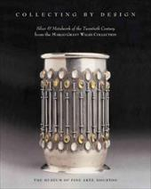 Collecting by Design: Silver and Metalwork of the Twentieth Century from the Margo Grant Walsh Collection - O'Brien, Timothy A. / Walsh, Margo Grant / Strauss, Cindi