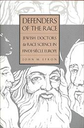 Defenders of the Race: Jewish Doctors and Race Science in Fin-de-Siecle Europe - Efron, John M.