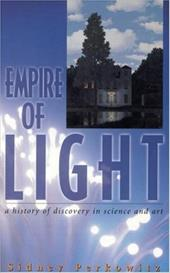 Empire of Light: A History of Discovery in Science & Art - Perkowitz, Sidney / Sidney Perkowitz / A Joseph Henry Press Book
