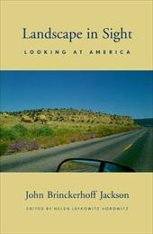 Landscape in Sight: Looking at America - Jackson, John Brinckerhoff / Horowitz, Helen Lefkowitz
