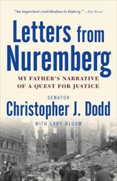 Letters from Nuremberg: My Father's Narrative of a Quest for Justice - Dodd, Christopher J. / Bloom, Lary