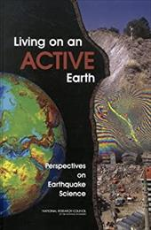 Living on an Active Earth: Perspectives on Earthquake Science - Committee on the Science of Earthquakes National Research Co / National Research Council