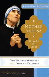 Mother Teresa: Come Be My Light - Mother Teresa of Calcutta / Kolodiejchuk, Brian