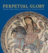 Perpetual Glory: Medieval Islamic Ceramics from the Harvey B. Plotnick Collection - Pancaroglu, Oya