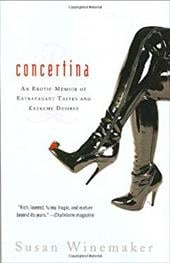 Concertina: An Erotic Memoir of Extravagant Tastes and Extreme Desires - Winemaker, Susan